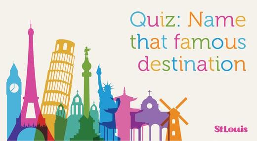 Quiz: Name that famous destination